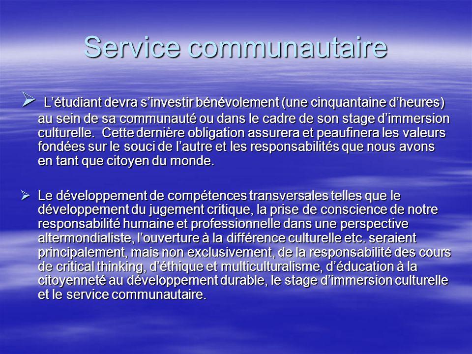 Service communautaire  L'étudiant devra s'investir bénévolement (une cinquantaine d'heures) au sein de sa communauté ou dans le cadre de son stage d'immersion culturelle.