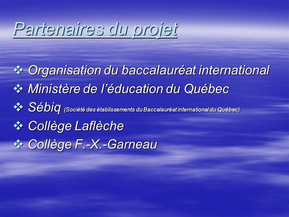 Partenaires du projet  Organisation du baccalauréat international  Ministère de l'éducation du Québec  Sébiq (Société des établissements du Baccalauréat international du Québec)  Collège Laflèche  Collège F.-X.-Garneau