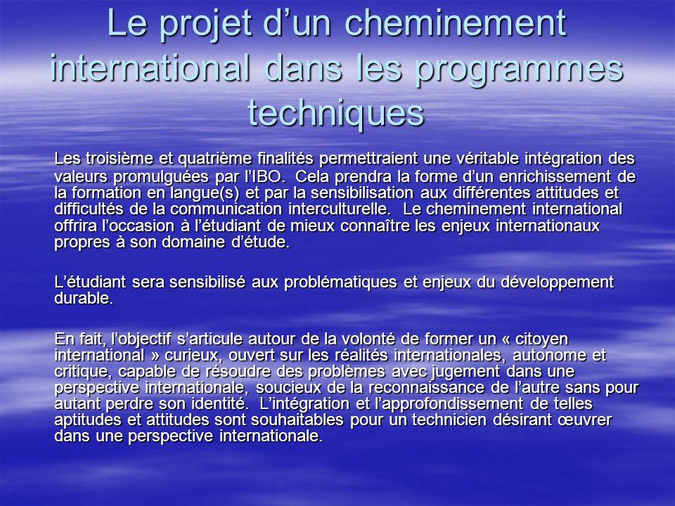 Le projet d'un cheminement international dans les programmes techniques Les troisième et quatrième finalités permettraient une véritable intégration des valeurs promulguées par l'IBO.