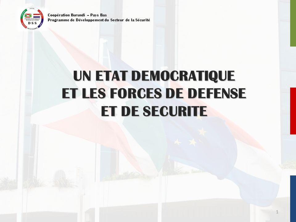 Coopération Burundi – Pays Bas Programme de Développement du Secteur de la Sécurité UN ETAT DEMOCRATIQUE ET LES FORCES DE DEFENSE ET DE SECURITE 1