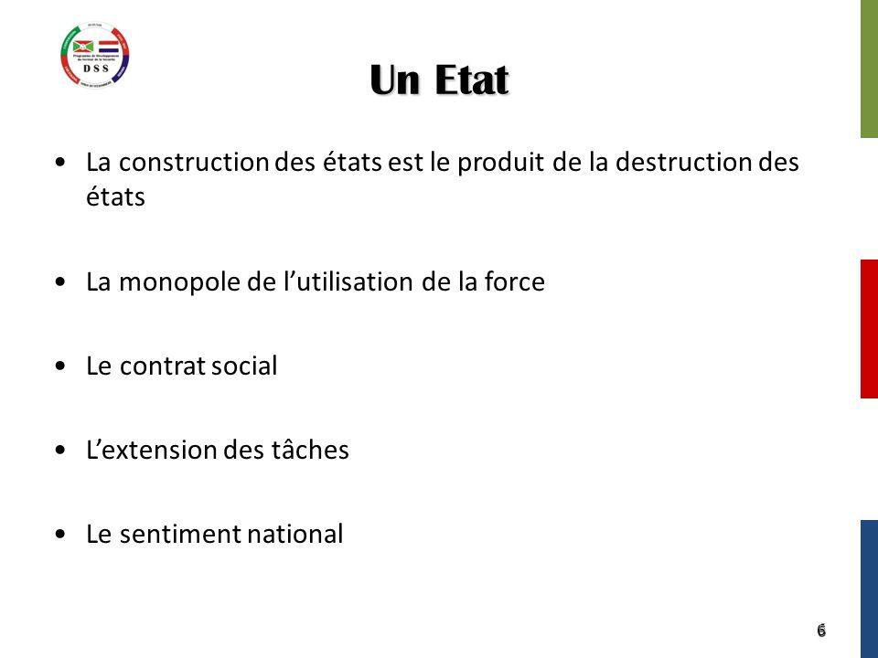 6 Un Etat La construction des états est le produit de la destruction des états La monopole de l'utilisation de la force Le contrat social L'extension des tâches Le sentiment national 6