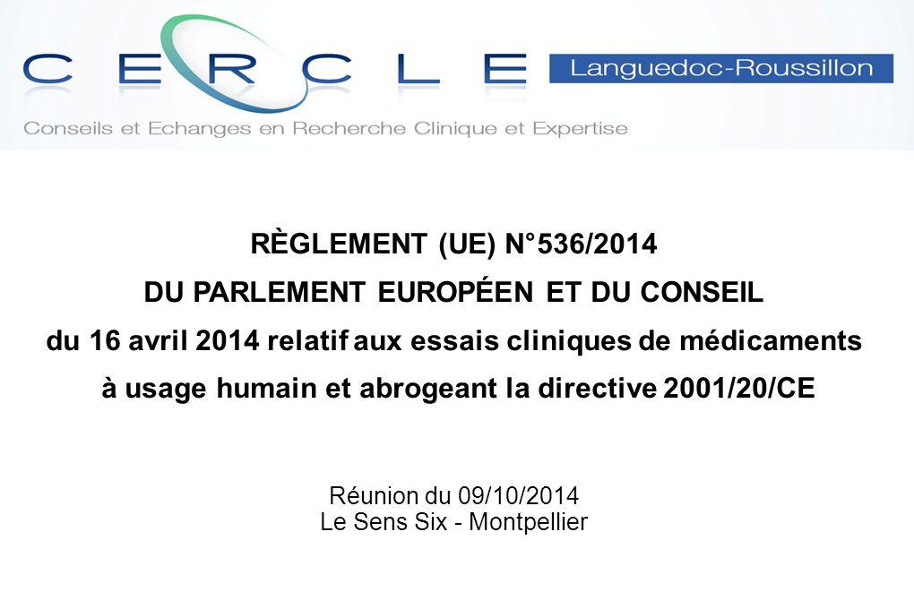 Réunion du 09/10/2014 Le Sens Six - Montpellier RÈGLEMENT (UE) N°536/2014 DU PARLEMENT EUROPÉEN ET DU CONSEIL du 16 avril 2014 relatif aux essais clin