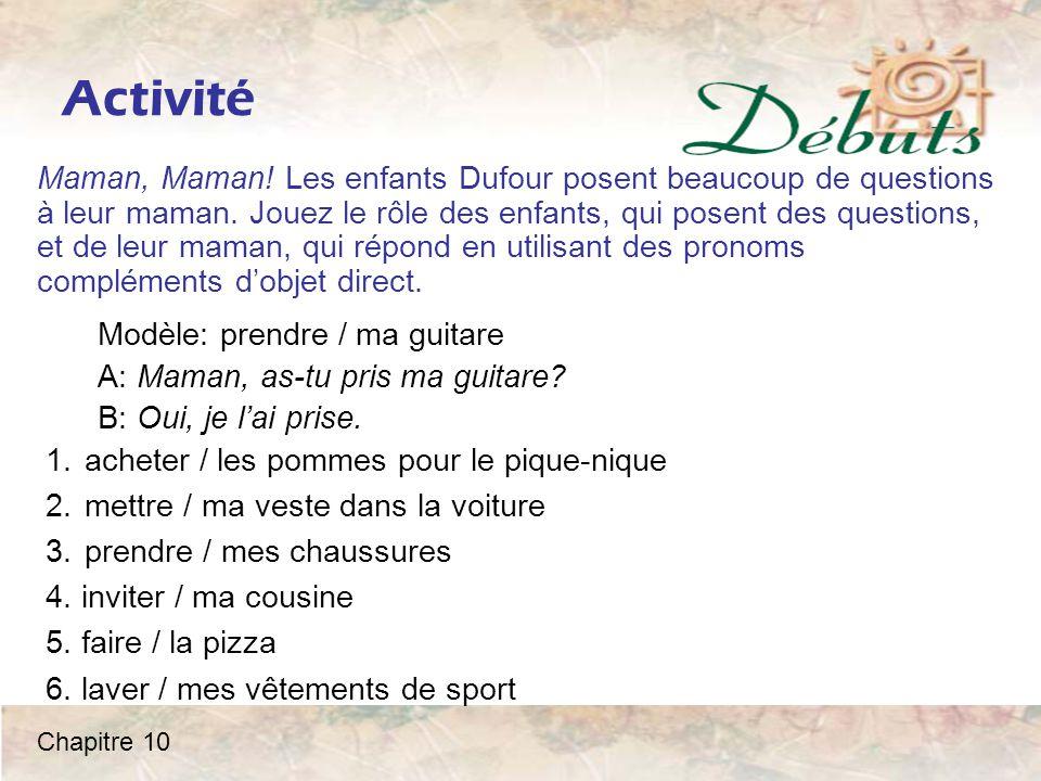 Activité Maman, Maman! Les enfants Dufour posent beaucoup de questions à leur maman. Jouez le rôle des enfants, qui posent des questions, et de leur m