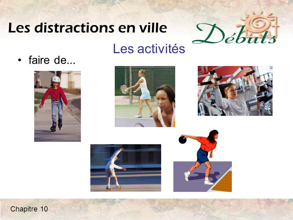 Les distractions en ville jouer à... Les activités Chapitre 10
