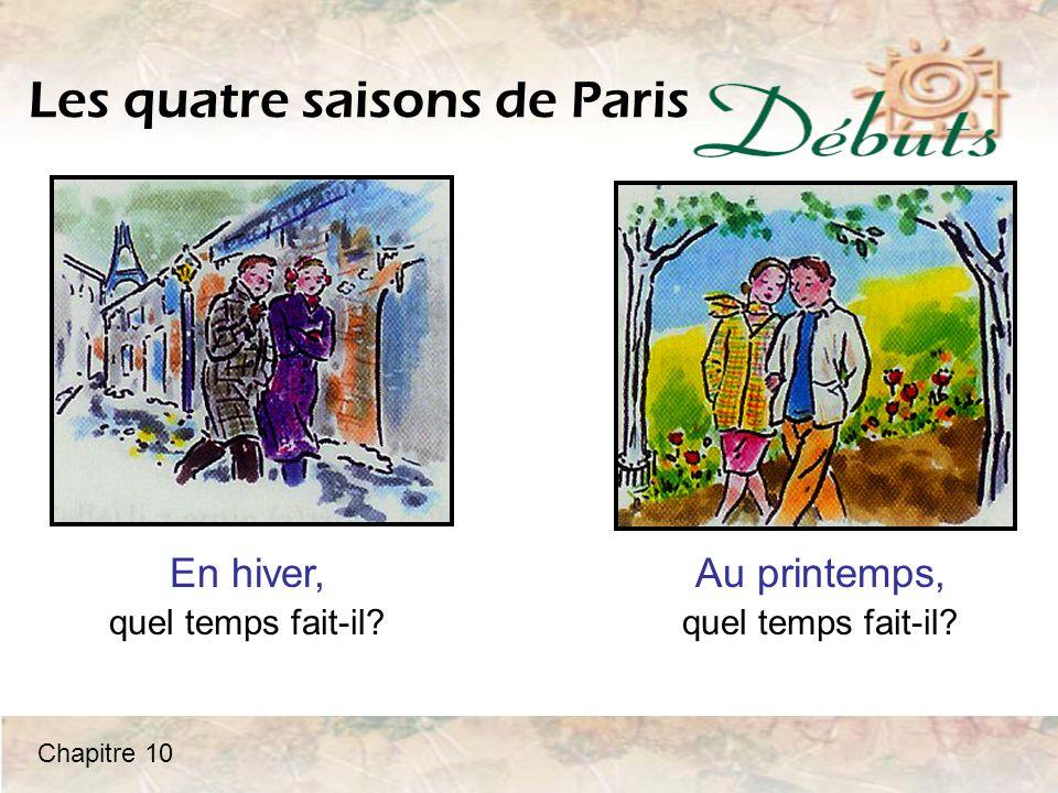 Les quatre saisons de Paris En hiver, quel temps fait-il? Au printemps, quel temps fait-il? Chapitre 10
