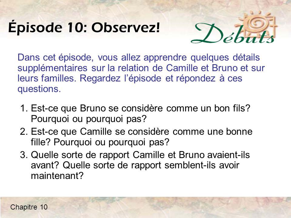Épisode 10: Observez! Dans cet épisode, vous allez apprendre quelques détails supplémentaires sur la relation de Camille et Bruno et sur leurs famille
