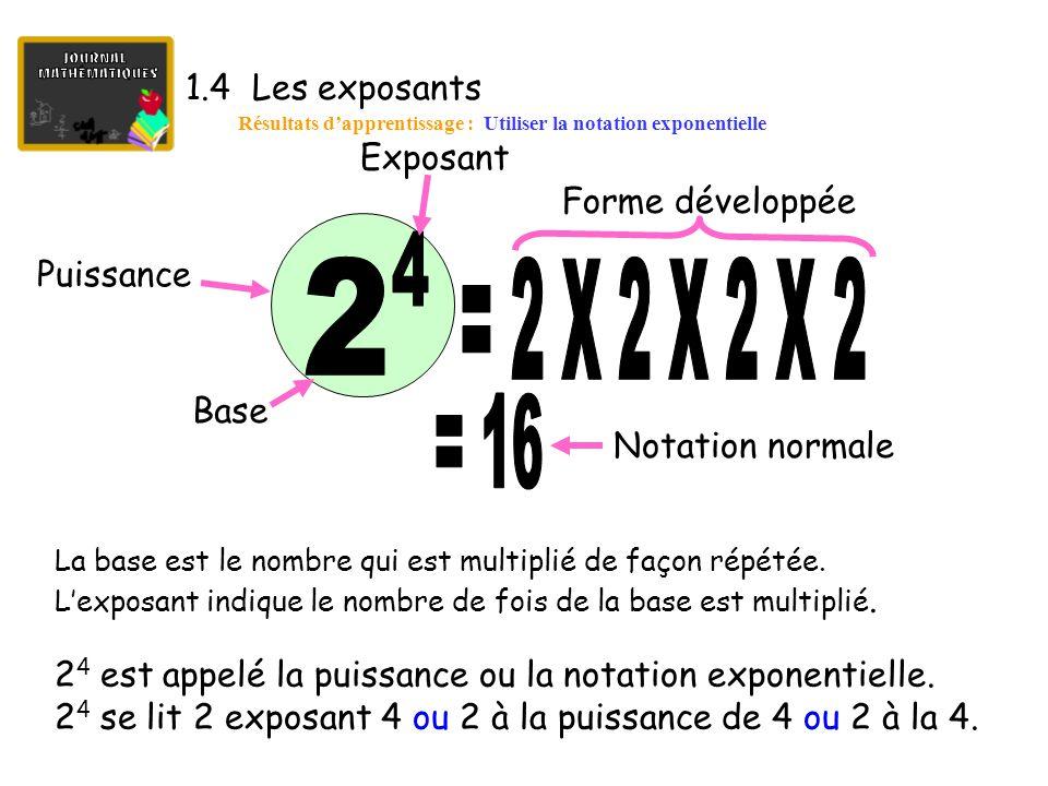 1.4 Les exposants Résultats d'apprentissage : Utiliser la notation exponentielle La base est le nombre qui est multiplié de façon répétée.