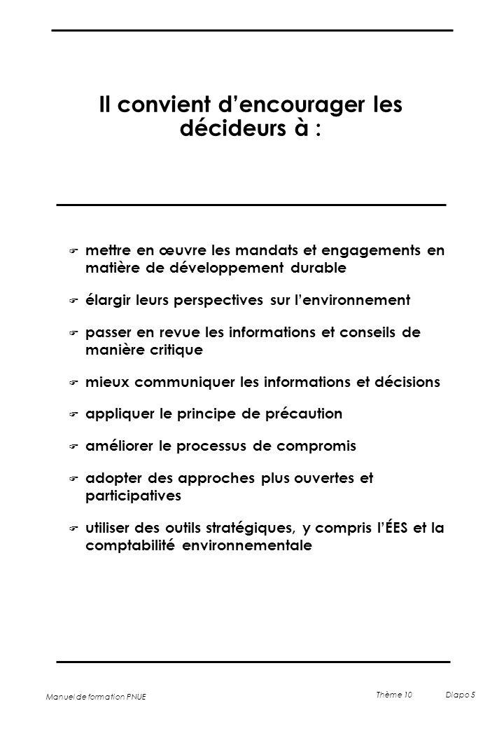 Manuel de formation PNUE Thème 10 Diapo 5 Il convient d'encourager les décideurs à : F mettre en œuvre les mandats et engagements en matière de dévelo