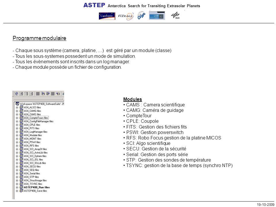 ASTEP Antarctica Search for Transiting Extrasolar Planets 19-10-2009 Programme modulaire - Chaque sous système (camera, platine, …) est géré par un module (classe) - Tous les sous-systemes possedent un mode de simulation.