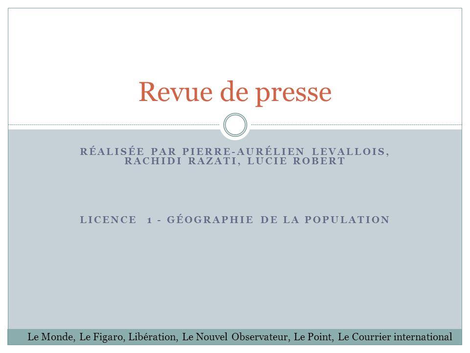 RÉALISÉE PAR PIERRE-AURÉLIEN LEVALLOIS, RACHIDI RAZATI, LUCIE ROBERT LICENCE 1 - GÉOGRAPHIE DE LA POPULATION Revue de presse Le Monde, Le Figaro, Libé