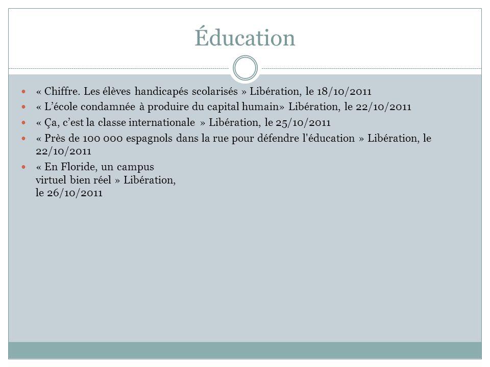 Éducation « Chiffre. Les élèves handicapés scolarisés » Libération, le 18/10/2011 « L'école condamnée à produire du capital humain» Libération, le 22/