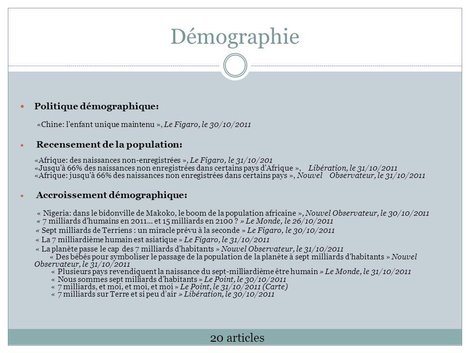 Démographie Politique démographique: «Chine: l'enfant unique maintenu », Le Figaro, le 30/10/2011 Recensement de la population: «Afrique: des naissanc
