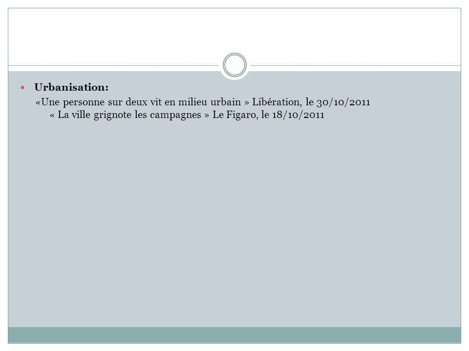 Urbanisation: «Une personne sur deux vit en milieu urbain » Libération, le 30/10/2011 « La ville grignote les campagnes » Le Figaro, le 18/10/2011