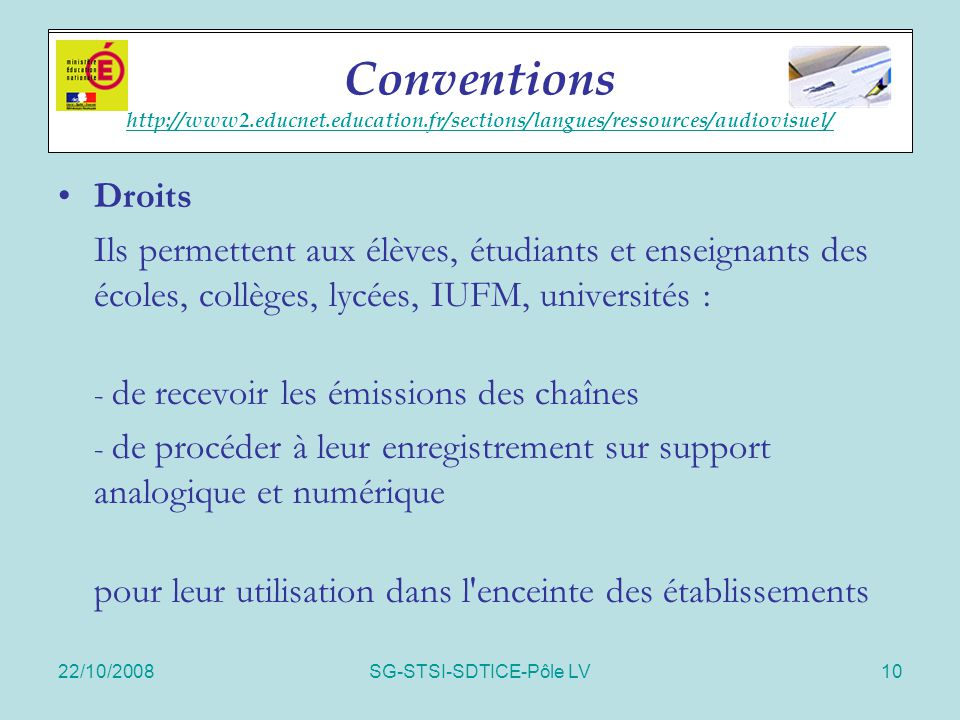 22/10/2008SG-STSI-SDTICE-Pôle LV10 Accords cadres Droits Ils permettent aux élèves, étudiants et enseignants des écoles, collèges, lycées, IUFM, unive