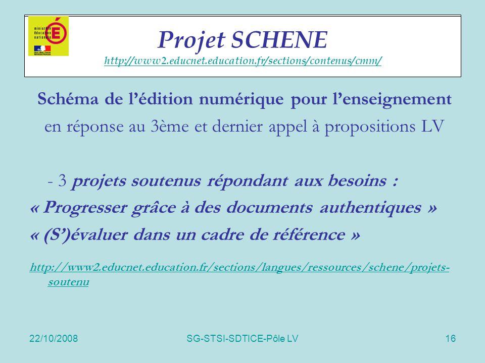 22/10/2008SG-STSI-SDTICE-Pôle LV16 Projet SCHENE Schéma de l'édition numérique pour l'enseignement en réponse au 3ème et dernier appel à propositions