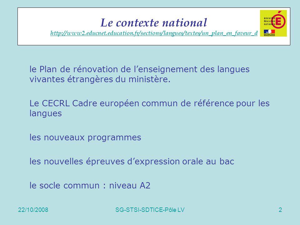 22/10/2008SG-STSI-SDTICE-Pôle LV2 Le contexte national http://www2.educnet.education.fr/sections/langues/textes/un_plan_en_faveur_d http://www2.educne