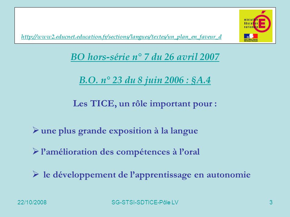 22/10/2008SG-STSI-SDTICE-Pôle LV3 http://www2.educnet.education.fr/sections/langues/textes/un_plan_en_faveur_d BO hors-série n° 7 du 26 avril 2007 B.O