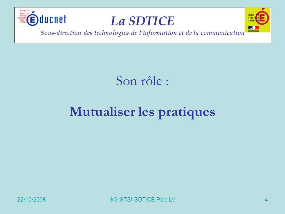 22/10/2008SG-STSI-SDTICE-Pôle LV4 La SDTICE Sous-direction des technologies de l'information et de la communication Son rôle : Mutualiser les pratique