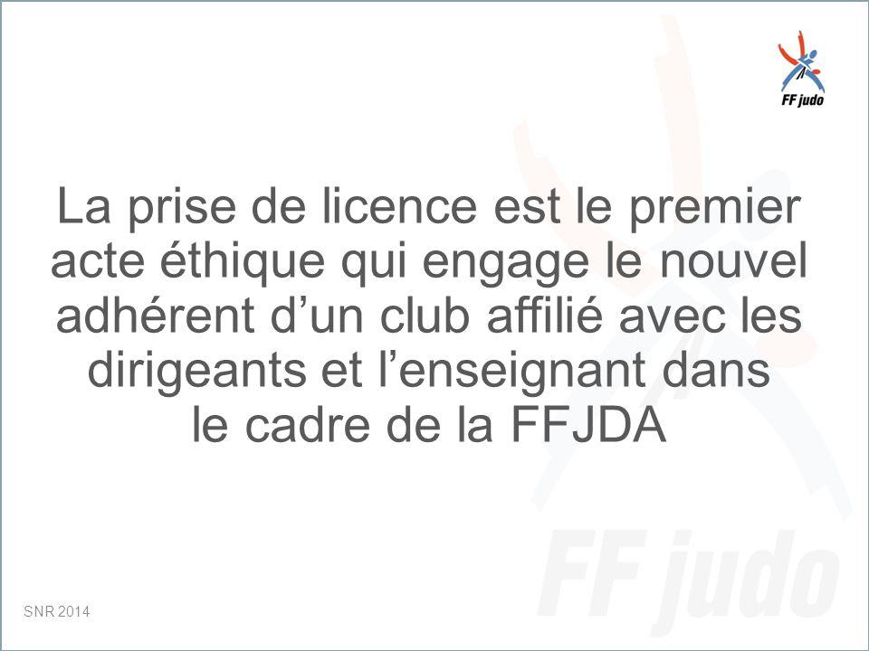 CD – 19-juin-10 La prise de licence est le premier acte éthique qui engage le nouvel adhérent d'un club affilié avec les dirigeants et l'enseignant dans le cadre de la FFJDA SNR 2014
