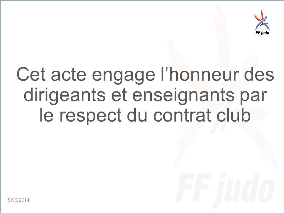CD – 19-juin-10 Cet acte engage l'honneur des dirigeants et enseignants par le respect du contrat club SNR 2014