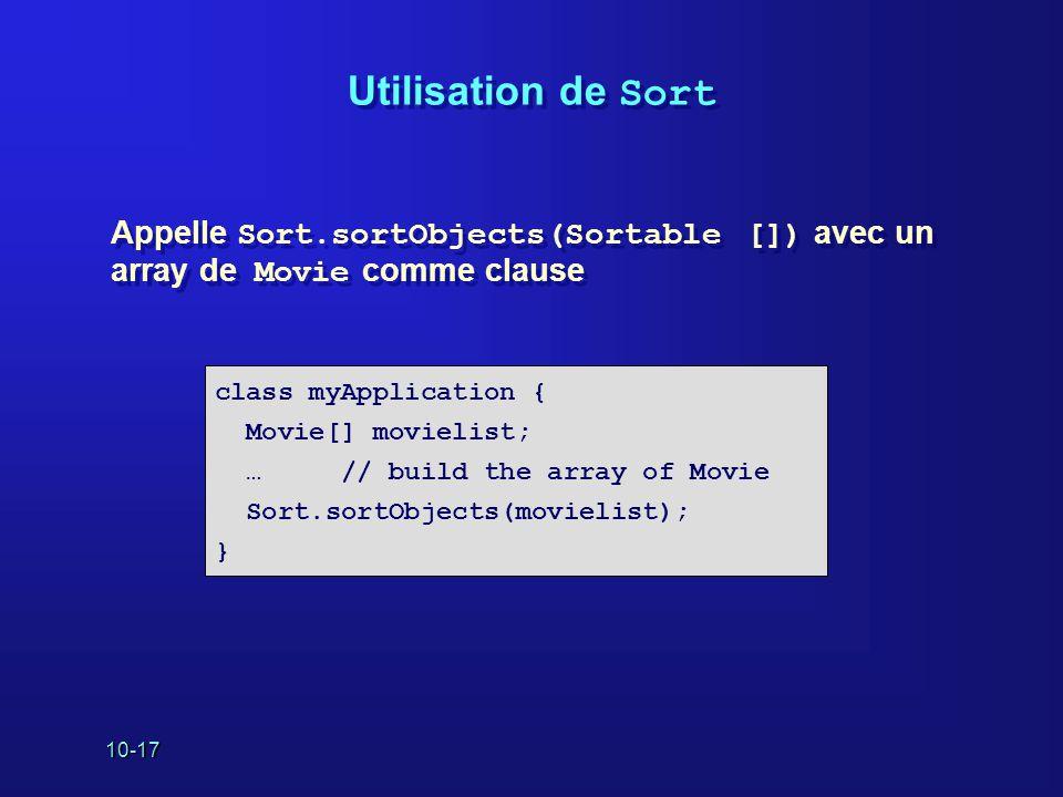 10-17 Utilisation de Sort Appelle Sort.sortObjects(Sortable []) avec un array de Movie comme clause class myApplication { Movie[] movielist; … // buil