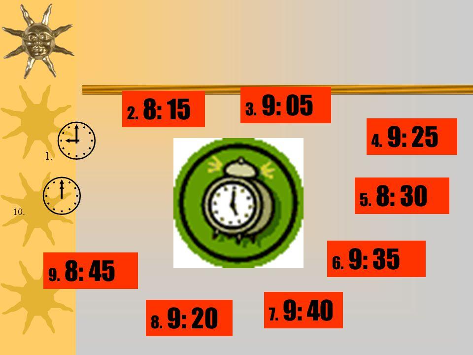 1.  10.  2. 8: 15 7. 9: 40 4. 9: 25 5. 8: 30 6. 9: 35 3. 9: 05 8. 9: 20 9. 8: 45