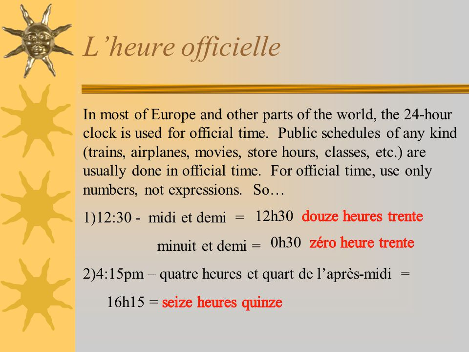 L'heure officielle In most of Europe and other parts of the world, the 24-hour clock is used for official time.