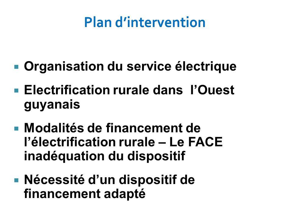  Organisation du service électrique  Electrification rurale dans l'Ouest guyanais  Modalités de financement de l'électrification rurale – Le FACE i