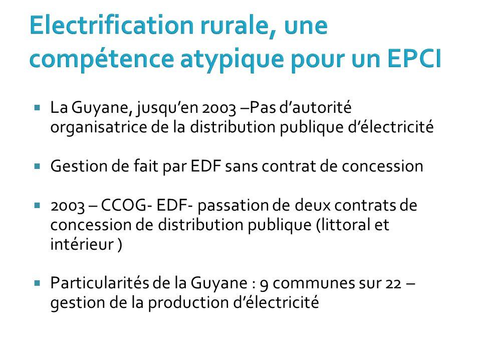  La Guyane, jusqu'en 2003 –Pas d'autorité organisatrice de la distribution publique d'électricité  Gestion de fait par EDF sans contrat de concessio