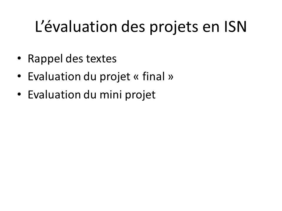 L'évaluation des projets en ISN Rappel des textes Evaluation du projet « final » Evaluation du mini projet