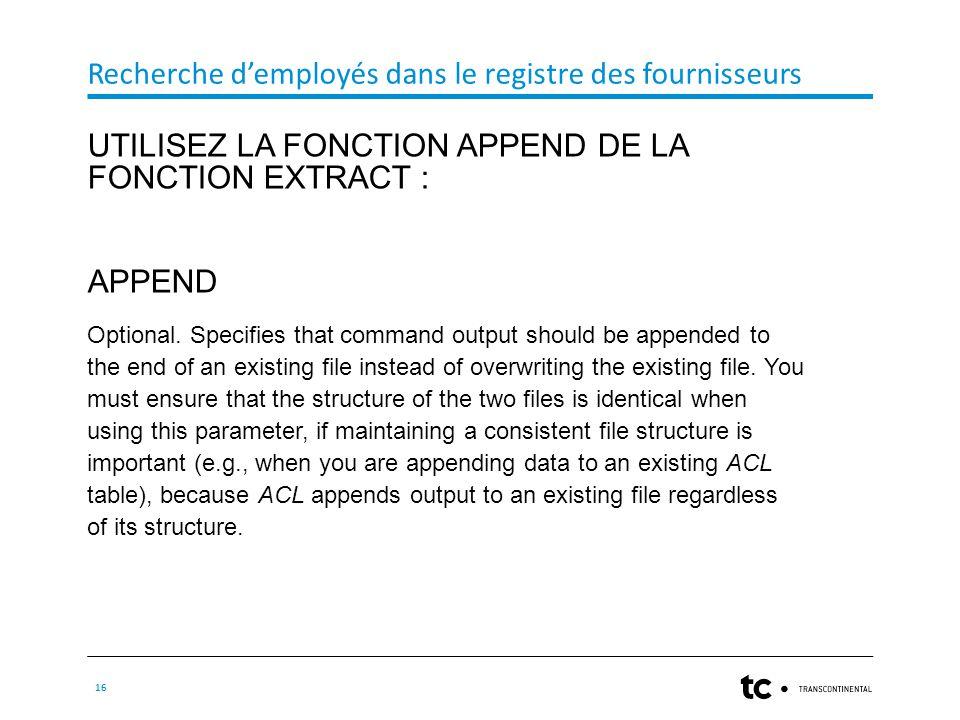 Recherche d'employés dans le registre des fournisseurs 16 UTILISEZ LA FONCTION APPEND DE LA FONCTION EXTRACT : APPEND Optional.