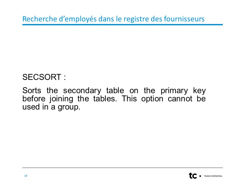 Recherche d'employés dans le registre des fournisseurs 18 SECSORT : Sorts the secondary table on the primary key before joining the tables.