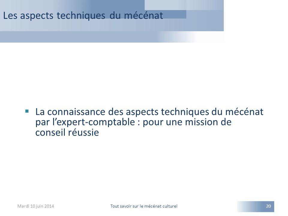 Les aspects techniques du mécénat Mardi 10 juin 2014Tout savoir sur le mécénat culturel20  La connaissance des aspects techniques du mécénat par l'expert-comptable : pour une mission de conseil réussie