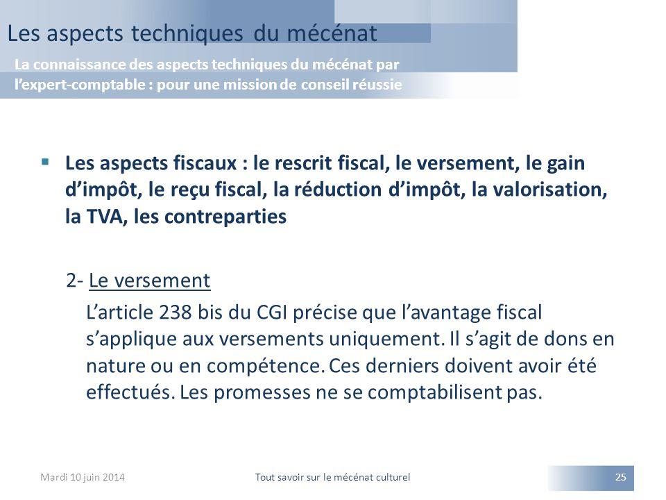  Les aspects fiscaux : le rescrit fiscal, le versement, le gain d'impôt, le reçu fiscal, la réduction d'impôt, la valorisation, la TVA, les contreparties 2- Le versement L'article 238 bis du CGI précise que l'avantage fiscal s'applique aux versements uniquement.