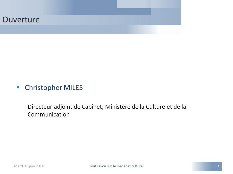 Ouverture Mardi 10 juin 2014Tout savoir sur le mécénat culturel3  Christopher MILES Directeur adjoint de Cabinet, Ministère de la Culture et de la Co
