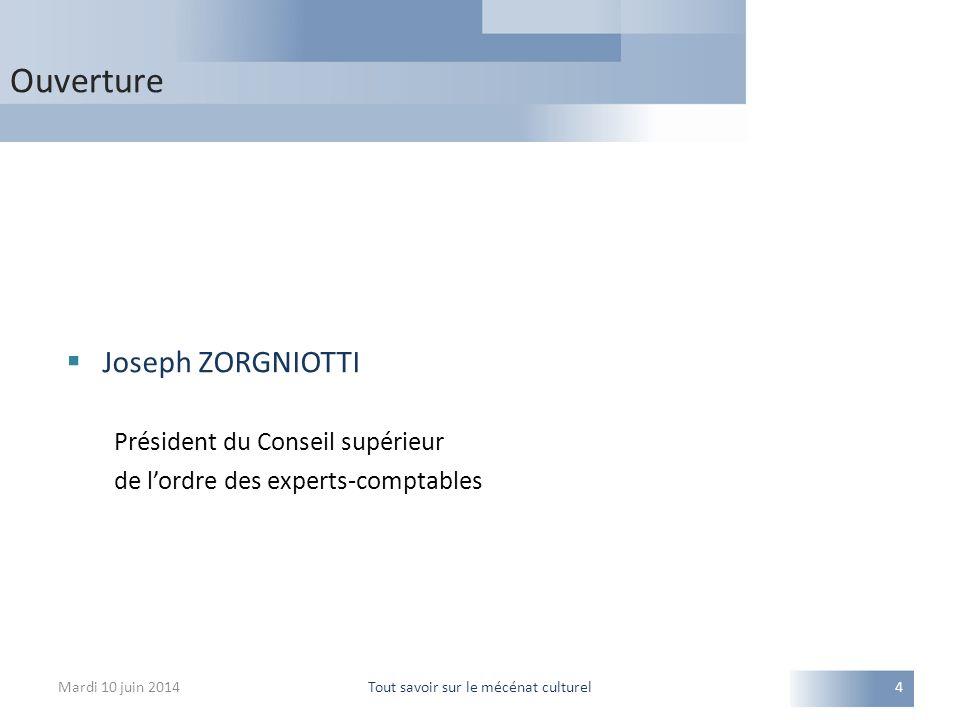Ouverture Mardi 10 juin 2014Tout savoir sur le mécénat culturel4  Joseph ZORGNIOTTI Président du Conseil supérieur de l'ordre des experts-comptables