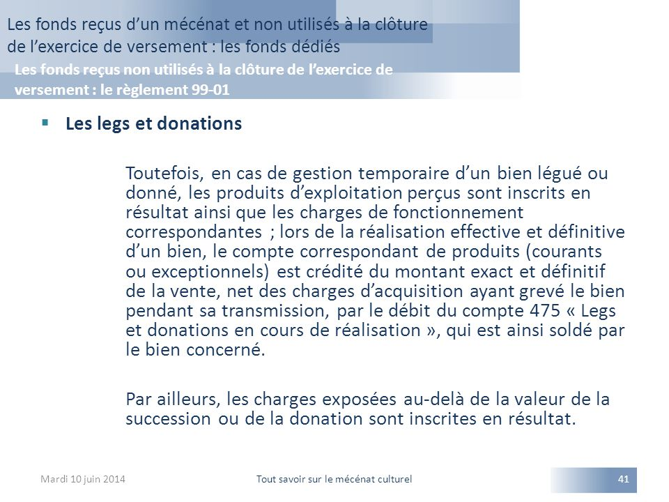  Les legs et donations Toutefois, en cas de gestion temporaire d'un bien légué ou donné, les produits d'exploitation perçus sont inscrits en résultat