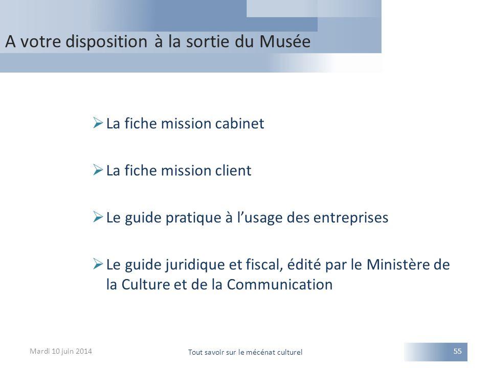 A votre disposition à la sortie du Musée Mardi 10 juin 2014 Tout savoir sur le mécénat culturel 55  La fiche mission cabinet  La fiche mission clien