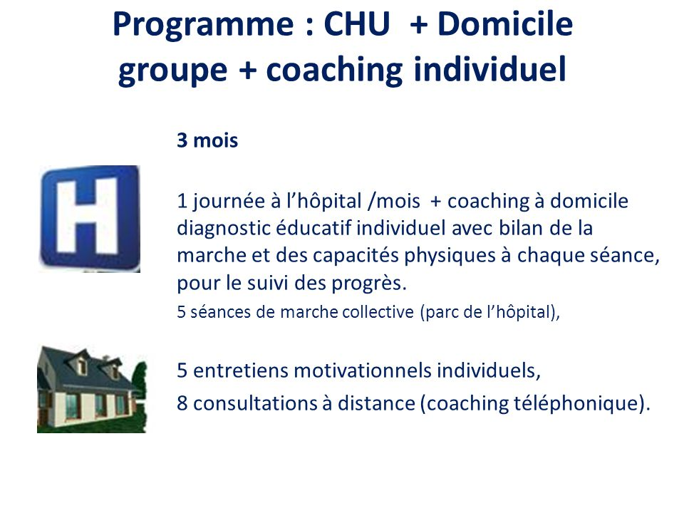 Programme : CHU + Domicile groupe + coaching individuel 3 mois 1 journée à l'hôpital /mois + coaching à domicile diagnostic éducatif individuel avec bilan de la marche et des capacités physiques à chaque séance, pour le suivi des progrès.