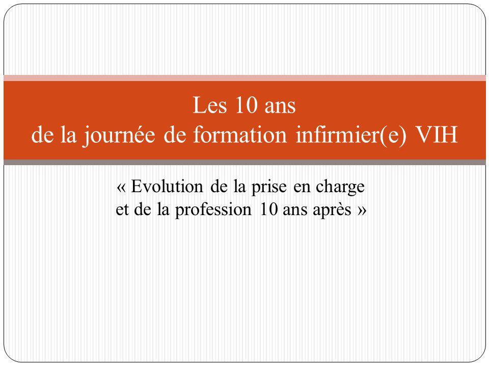 « Evolution de la prise en charge et de la profession 10 ans après » Les 10 ans de la journée de formation infirmier(e) VIH