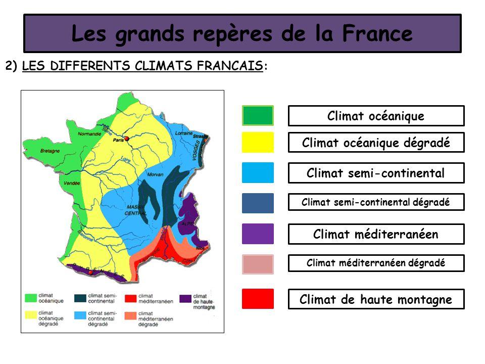 Les grands repères de la France 2) LES DIFFERENTS CLIMATS FRANCAIS: Climat océanique Climat océanique dégradé Climat semi-continental Climat semi-cont