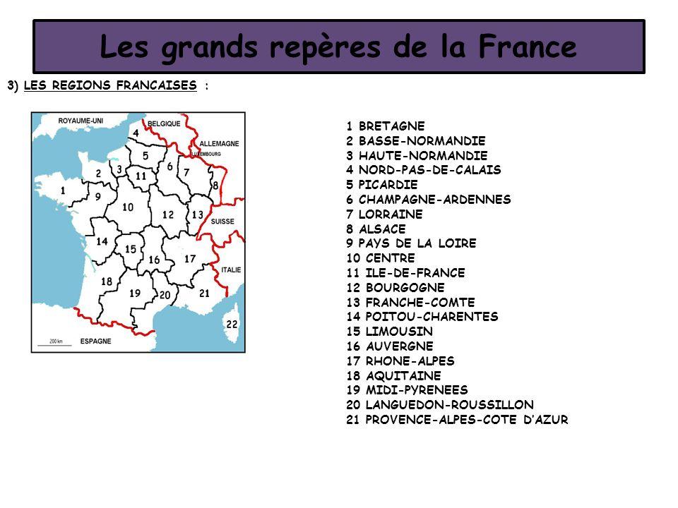 Les grands repères de la France 3) LES REGIONS FRANCAISES : 1 BRETAGNE 2 BASSE-NORMANDIE 3 HAUTE-NORMANDIE 4 NORD-PAS-DE-CALAIS 5 PICARDIE 6 CHAMPAGNE