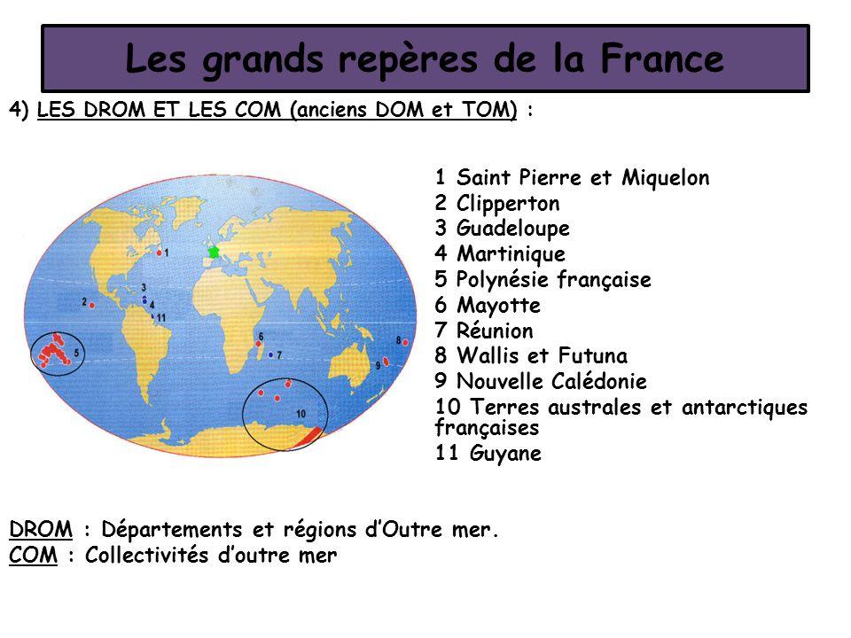 Les grands repères de la France 4) LES DROM ET LES COM (anciens DOM et TOM) : 1 Saint Pierre et Miquelon 2 Clipperton 3 Guadeloupe 4 Martinique 5 Poly