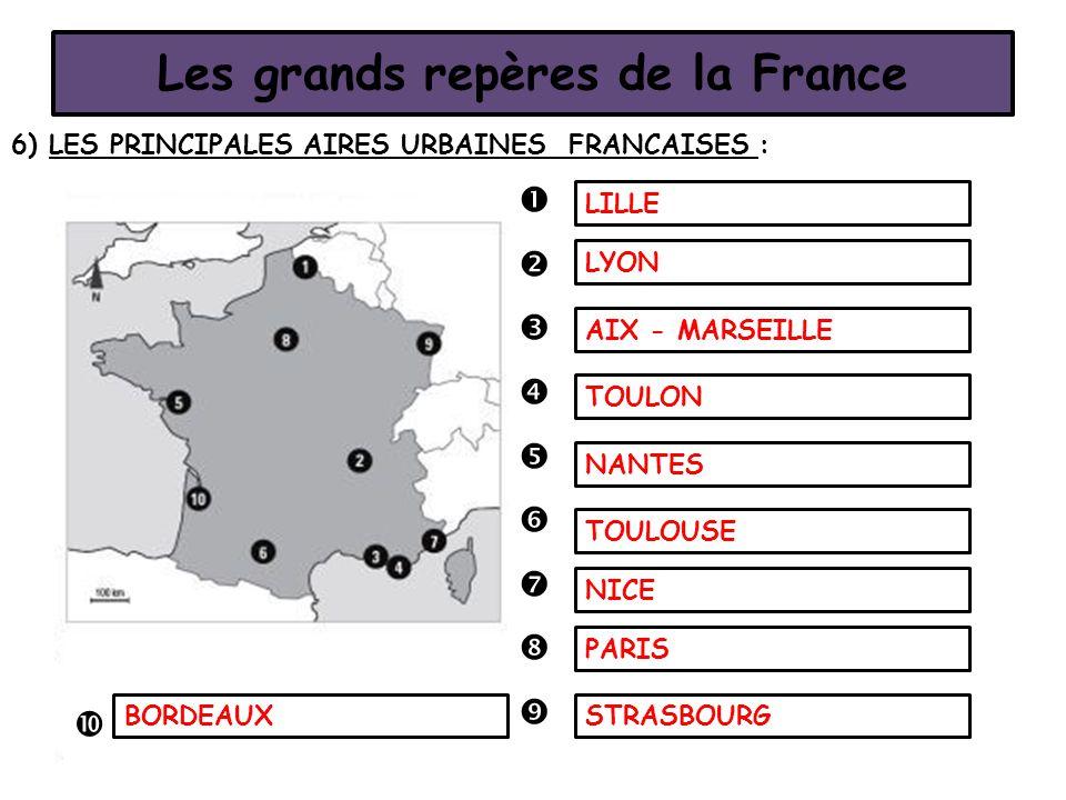 Les grands repères de la France 6) LES PRINCIPALES AIRES URBAINES FRANCAISES :           TOULON TOULOUSE NICE NANTES LILLE LYON AIX - MARSEI