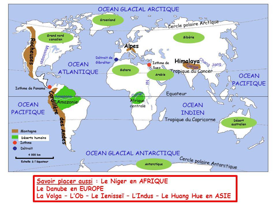 Savoir placer aussi : Le Niger en AFRIQUE Le Danube en EUROPE La Volga – L'Ob – Le Ienisseï – L'Indus – Le Huang Hue en ASIE Grand nord canadien Groen