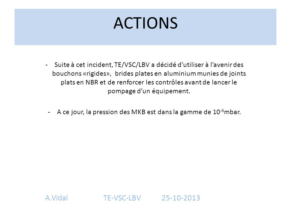 ACTIONS A.VidalTE-VSC-LBV25-10-2013 -Suite à cet incident, TE/VSC/LBV a décidé d'utiliser à l'avenir des bouchons «rigides», brides plates en aluminiu