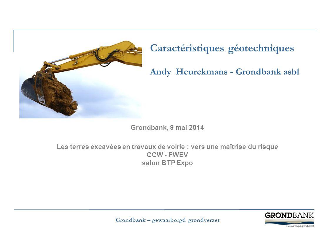 Grondbank – gewaarborgd grondverzet Caractéristiques géotechniques Andy Heurckmans - Grondbank asbl Grondbank, 9 mai 2014 Les terres excavées en trava
