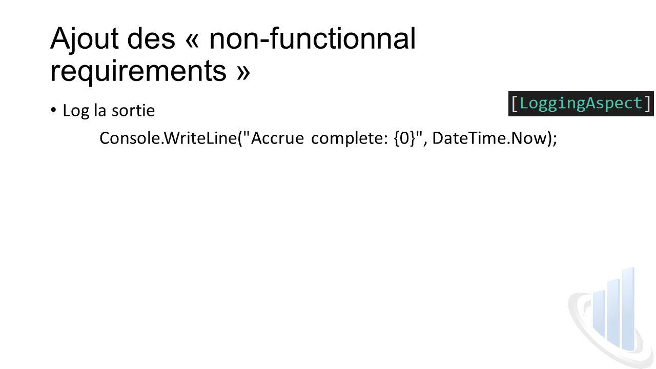 Ajout des « non-functionnal requirements » Log la sortie Console.WriteLine( Accrue complete: {0} , DateTime.Now);