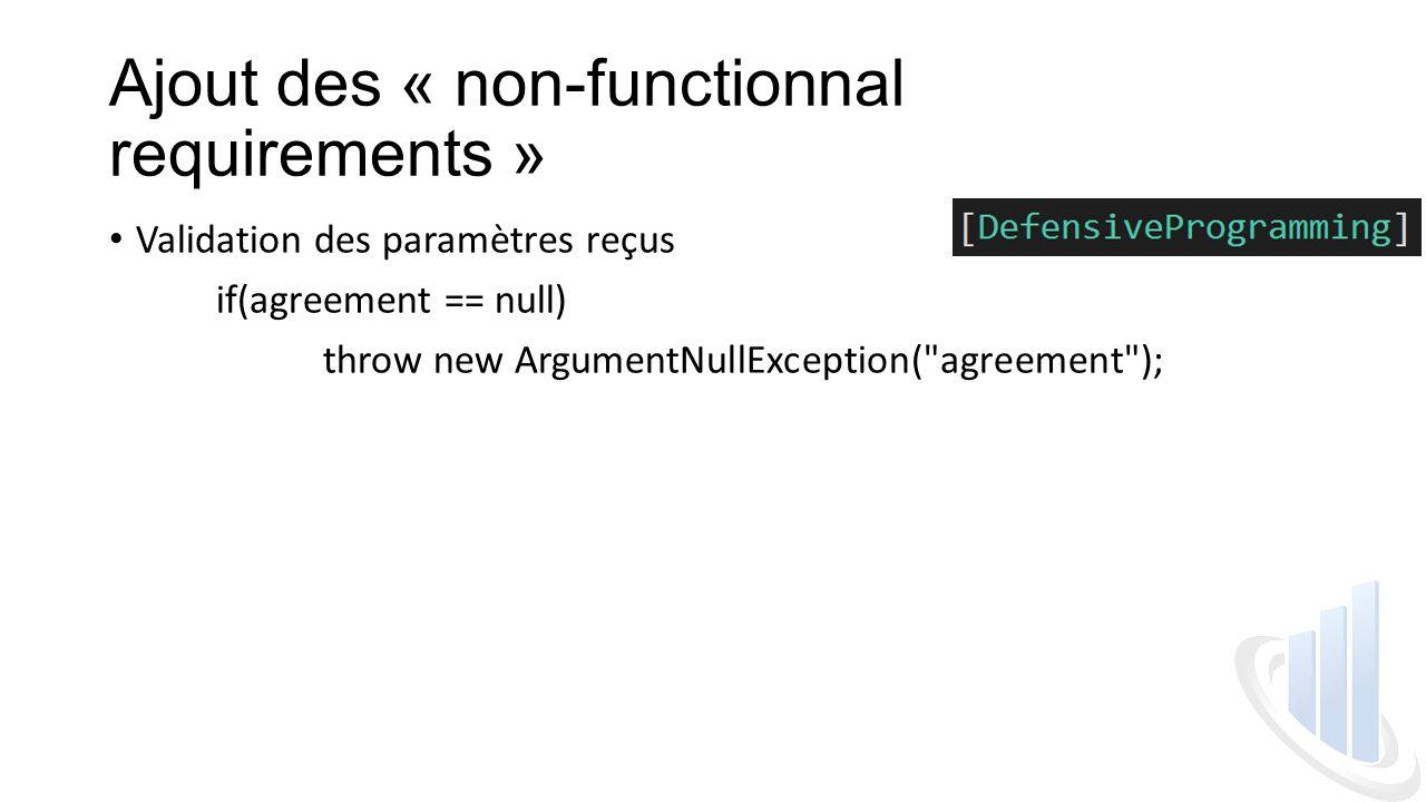 Ajout des « non-functionnal requirements » Validation des paramètres reçus if(agreement == null) throw new ArgumentNullException( agreement );