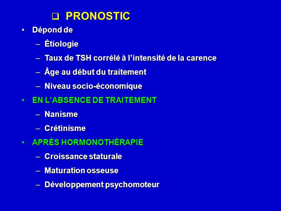  PRONOSTIC Dépond deDépond de –Étiologie –Taux de TSH corrélé à l'intensité de la carence –Âge au début du traitement –Niveau socio-économique EN L'A